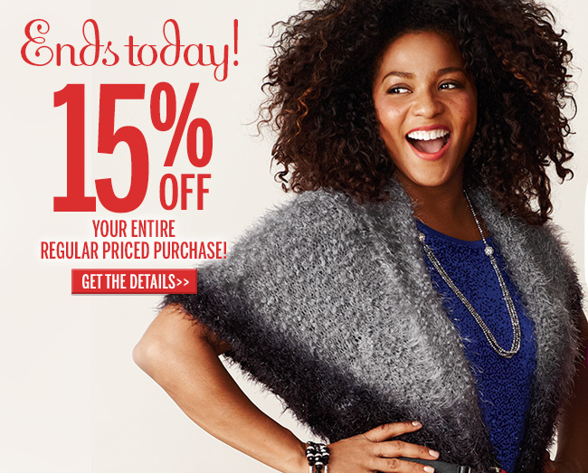 Ends today! 15% off your entire regular priced purchase! Get the details