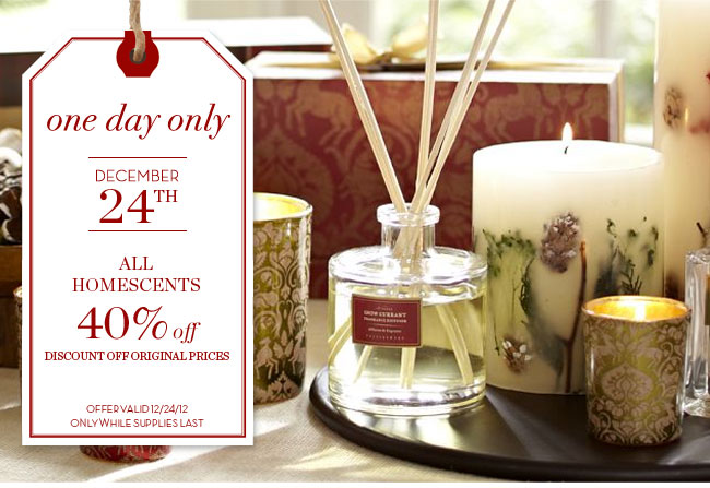 one day only - DECEMBER 24TH - ALL HOMESCENTS 40% off - DISCOUNT OFF ORIGINAL PRICES - OFFER VALID 12/24/12 ONLY WHILE SUPPLIES LAST