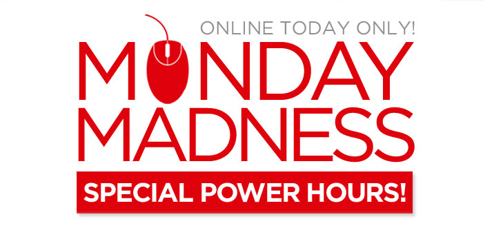 Today Online Only: Monday Madness