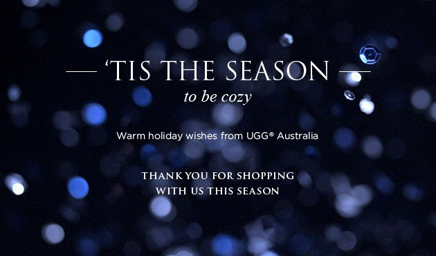 'Tis the season to be cozy - Warm holiday wishes from UGG® Australia - Thank you for shopping with us this season