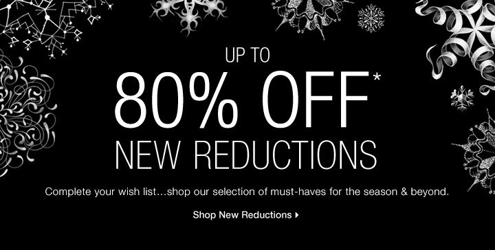 Up to 80% Off* New Reductions