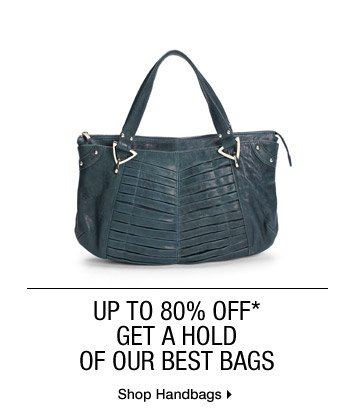 Up To 80% Off* Get A Hold Of Our Best Bags