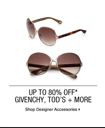 Up To 80% Off* Givenchy, Tod's + More