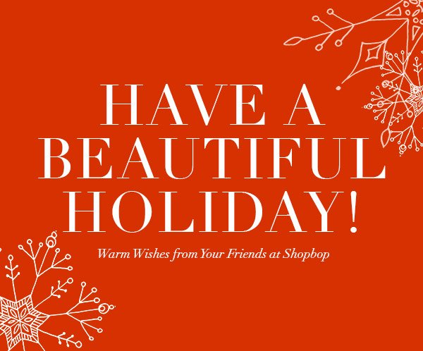 Best wishes for a beautiful holiday season from all your friends at Shopbop. Visit what's new >>
