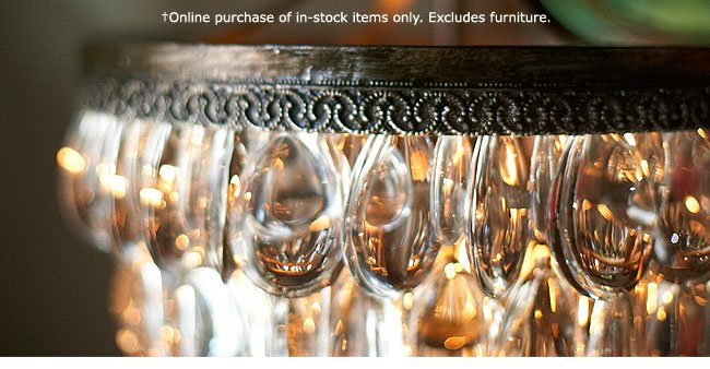 †Online purchase of in-stock items only. Excludes furniture.