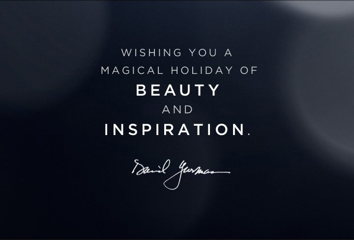 WISHING YOU A MAGICAL HOLIDAY OF BEAUTY AND INSPIRATION