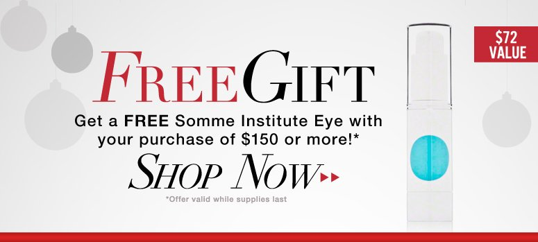 Free Gift from Somme Institute  Get a free Somme Institute Eye ($72 value) with your purchase of $150 or more! Shop Now>>