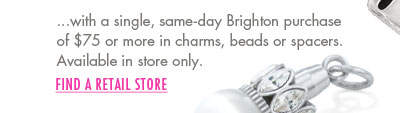 with a single, same-day Brighton purchase of $75 or more in charms, beads, or spacers.