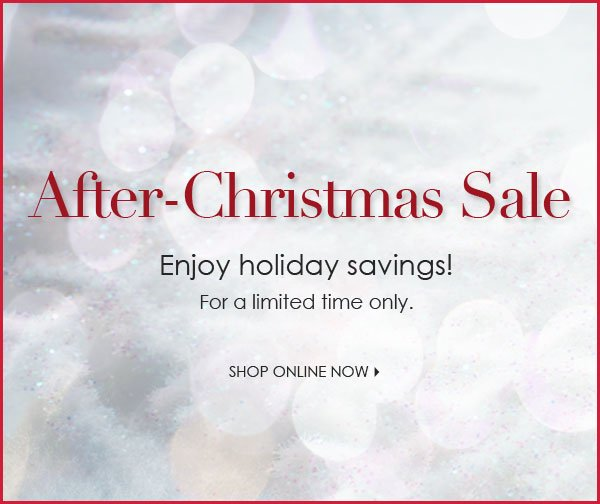 Save during our After-Christmas sale