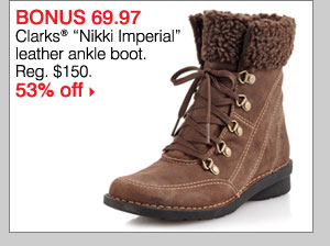"BONUS $69.97 Clarks® ""Nikki Imperial"" leather ankle boot Ref. $150. 53% off."