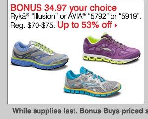 "BONUS $34.97 your choice Rykä® ""Illusion"" or AVIA® ""5792"" or  ""5919"". Reg. $70-$75. Up to 53% off."