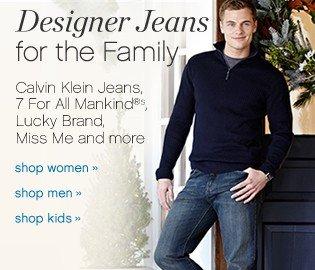 Designer Jeans for the family. Shop Women, Shop Men, Shop kids.
