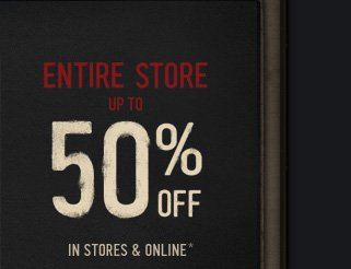 ENTIRE STORE UP TO 50% OFF