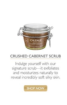 Crushed Cabernet Scrub: Indulge yourself with our signature scrub – it exfoliates and moisturizes naturally to reveal incredibly soft silky skin -- Shop Now
