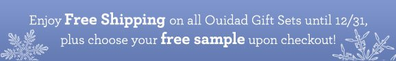 Enjoy Free Shipping on all Ouidad Gift Sets until 12/31, plus choose your free sample upon checkout!