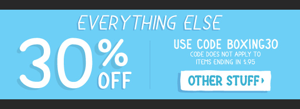 Everything Else 30% Off - Use code BOXING30. Code does not apply to items ending in .95. Shop Other Stuff.