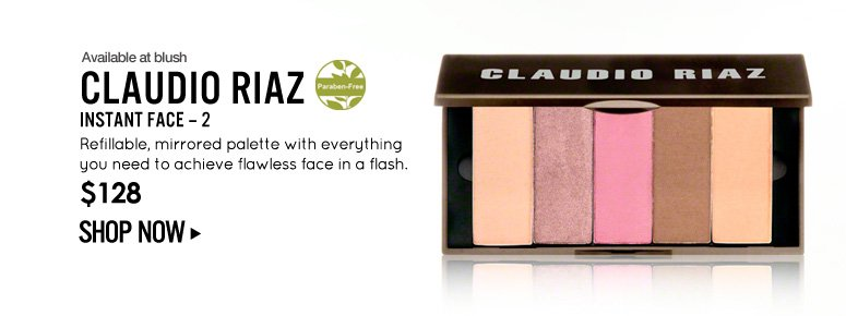 Available at blush Paraben-free Claudio Riaz Instant Face – 2 Refillable, mirrored palette with everything you need to achieve flawless face in a flash. $128 Shop Now>>