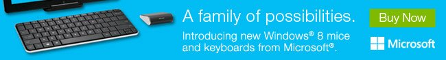 A family of possibilities. Introducing new Windows 8 mice and keyboards from Microsoft. Buy Now.