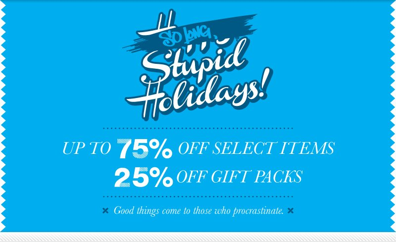So long, stupid holidays!  Up to 75% off select items, 25% off gift packs.  Good things come to those who procrastinate.