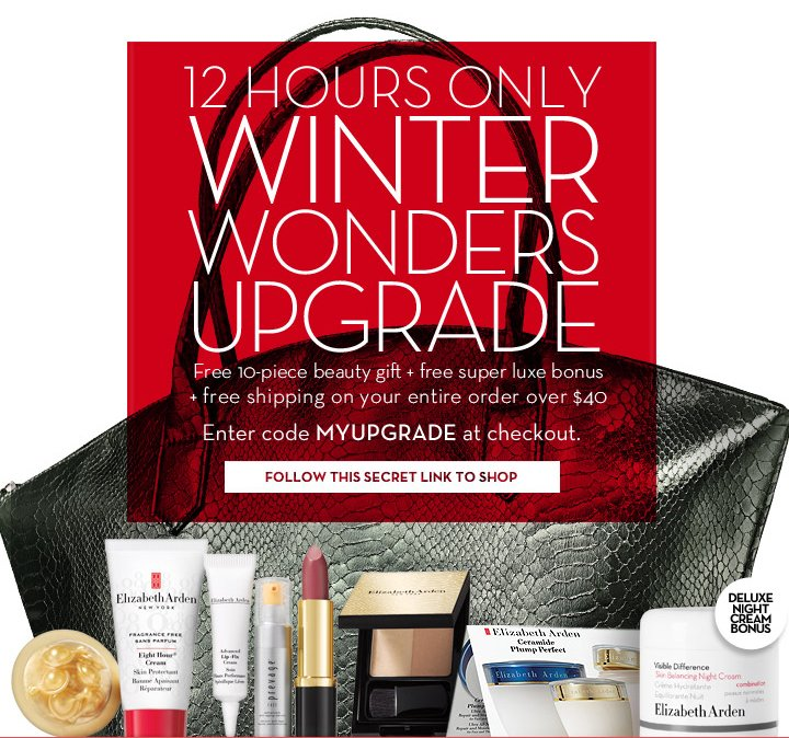 12 HOURS WINTER WONDERS UPGRADE. Free 10-piece beauty gift + free super luxe bonus + free shipping on your entire order over $40. Enter code MYUPGRADE at checkout. FOLLOW THIS SECRET LINK TO SHOP.