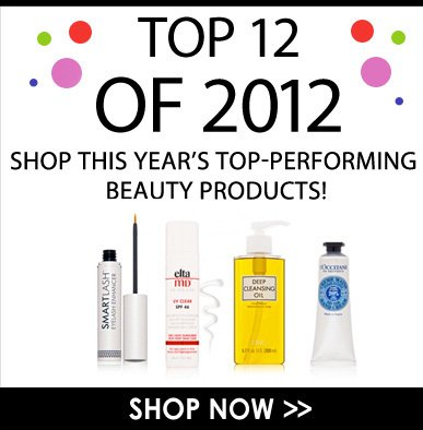 Top 12 of 2012 Shop this year's top-performing beauty products! Shop Now>>