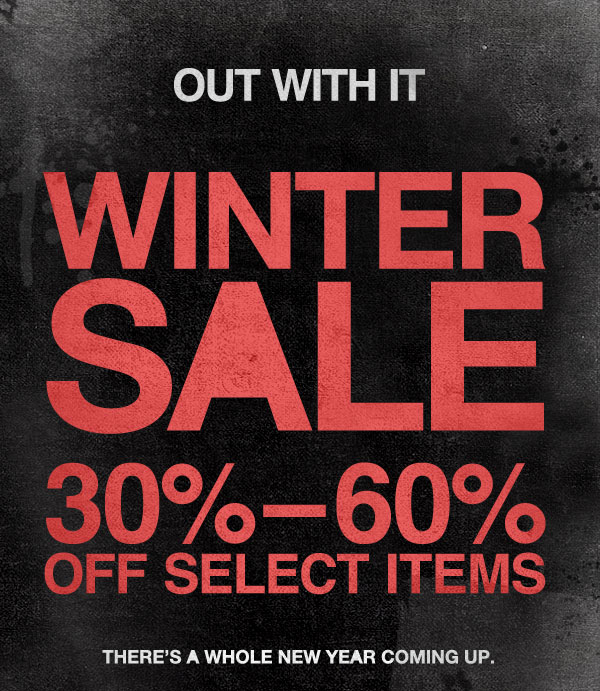 OUT WITH IT | WINTER SALE 30% - 60% OFF SELECT ITEMS | THERE'S A WHOLE NEW YEAR COMING UP.
