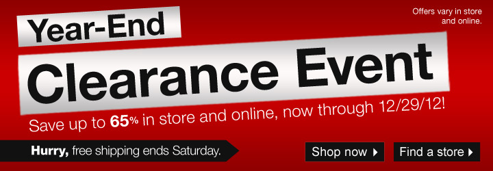 Year-End Clearance Event. Save up to 65% online and in store, now  through 12/29! Offers vary online and in store. Hurry, free shipping  ends Saturday.