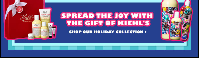 SPREAD THE JOY WITH THE GIFT OF KIEHL'S | SHOP OUR HOLIDAY COLLECTION