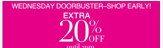 Take an Extra 20% Off with this Wednesday Doorbuster! Go Now!