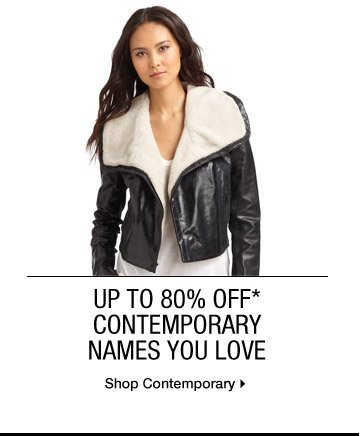 Up To 80% Off* Contemporary Names You Love