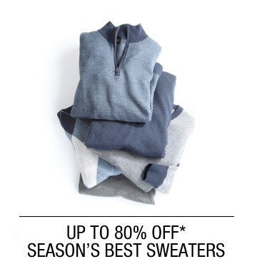 Up To 80% Off* Season's Best Sweaters