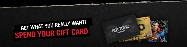 GET WHAT YOU REALLY WANT! SPEND YOUR GIFT CARD