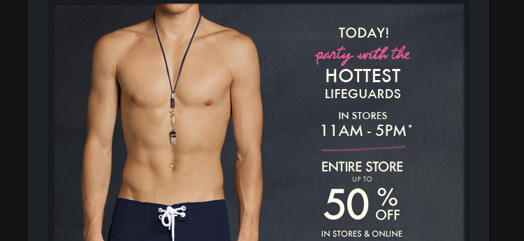 TODAY! PARTY WITH THE HOTTEST LIFEGUARDS IN STORES 11AM–5PM*