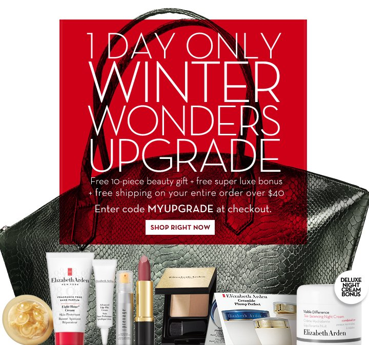 1 DAY ONLY WINTER WONDERS UPGRADE. Free 10-piece beauty gift + free super luxe bonus + free shipping on your entire order over $40. Enter code MYUPGRADE at checkout. SHOP RIGHT NOW.