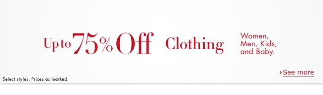 Save up to 75% on dresses, outerwear, sleepwear, luggage, and more for women, men, kids, and baby. Prices as marked.