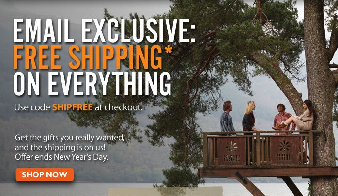 Email Exclusive: Free Shipping on Everything. Use Code SHIPFREE at checkout