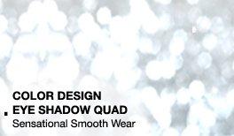 1. COLOR DESIGN EYE SHADOW QUAD | Sensational Smooth Wear