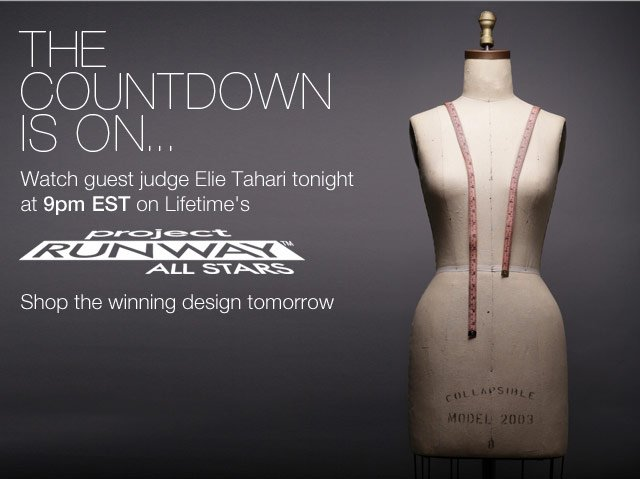 The Countdown is On...Watch guest judge Elie Tahari tonight at 9pm EST on Lifetime's Project Runway All Stars. Shop the winning design tomorrow.