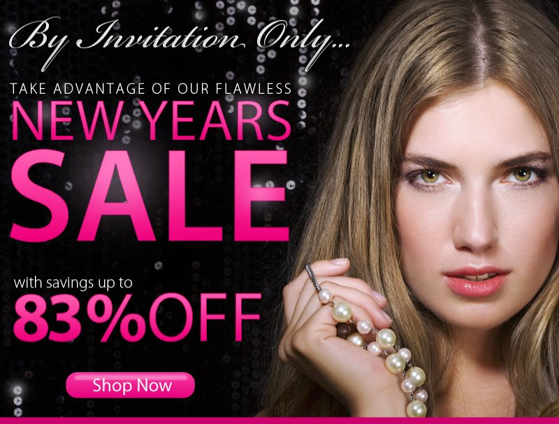 By invitation only! Take advantage of our flawless New Year's Sale with savings up to 83% off. Shop now!