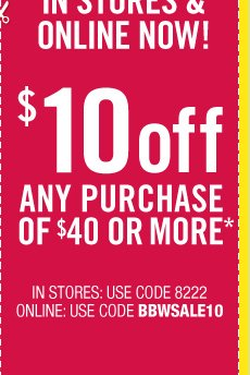 $10 off any purchase of $40 or more!*