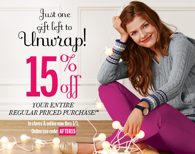Just one gift left to Unwrap! 15% off your entire regular priced purchase.* In stores & online now thru 1/1. Online use code: AFTER15