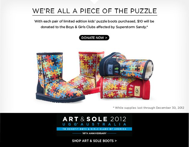 We're all a piece of the puzzle - With each pair of limited edition kids' puzzle boots purchased, $10 will be donated to the Boys and Girls Clubs affected by Superstorm Sandy - Donate Now >