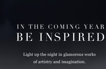 In the coming year be inspired. Light up the night in glamorous works of artistry and imagination. See more original designs.