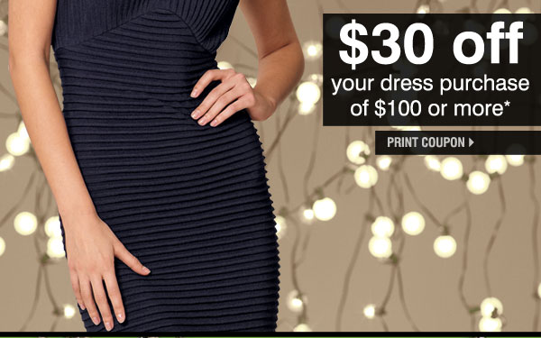 $30 off your dress purchase of $100 or more.* Print coupon