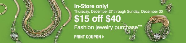 In-store only! $15 off $40 Fashion Jewelry purchase** Print coupon
