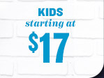 KIDS starting at $17