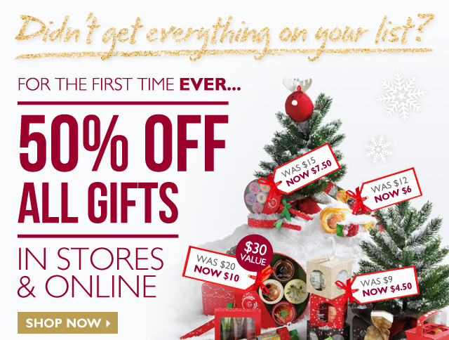 Didn't get everything on your list? For the first time EVER... 50% OFF All Gifts -- In Stores & Online -- Shop Now