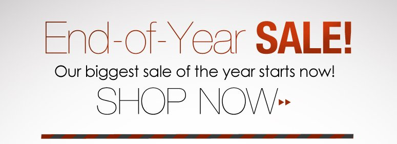 End-of-Year Sale! Our biggest sale of the year starts now! Shop Now>>