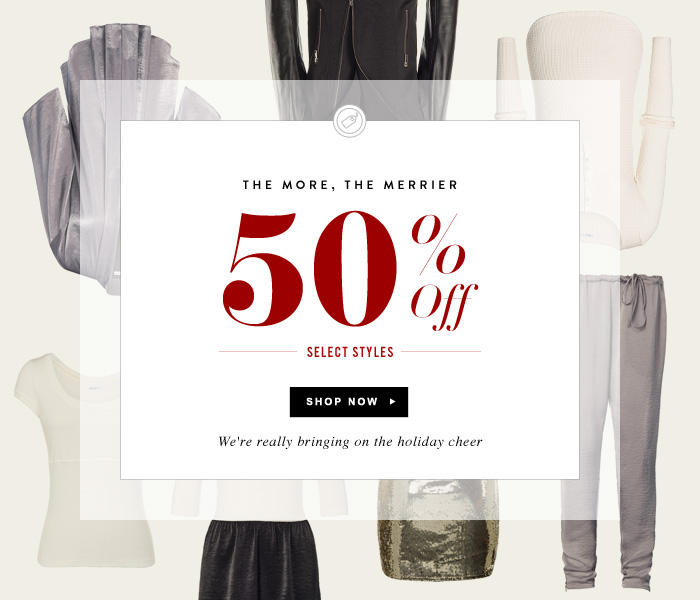 The More, The Merrier - 50% Off Select Styles