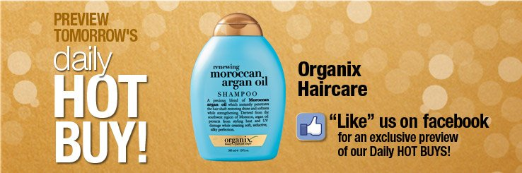 Preview Daily Hot Buy - Organix Haircare. Like us on Facebook for an exclusive preview of our Daly Holiday Hot Buys.